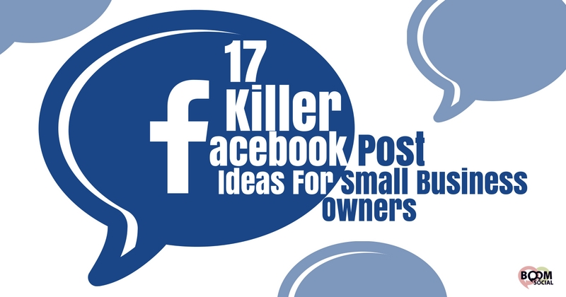 17 Killer Facebook Post Ideas For Small Business Owners